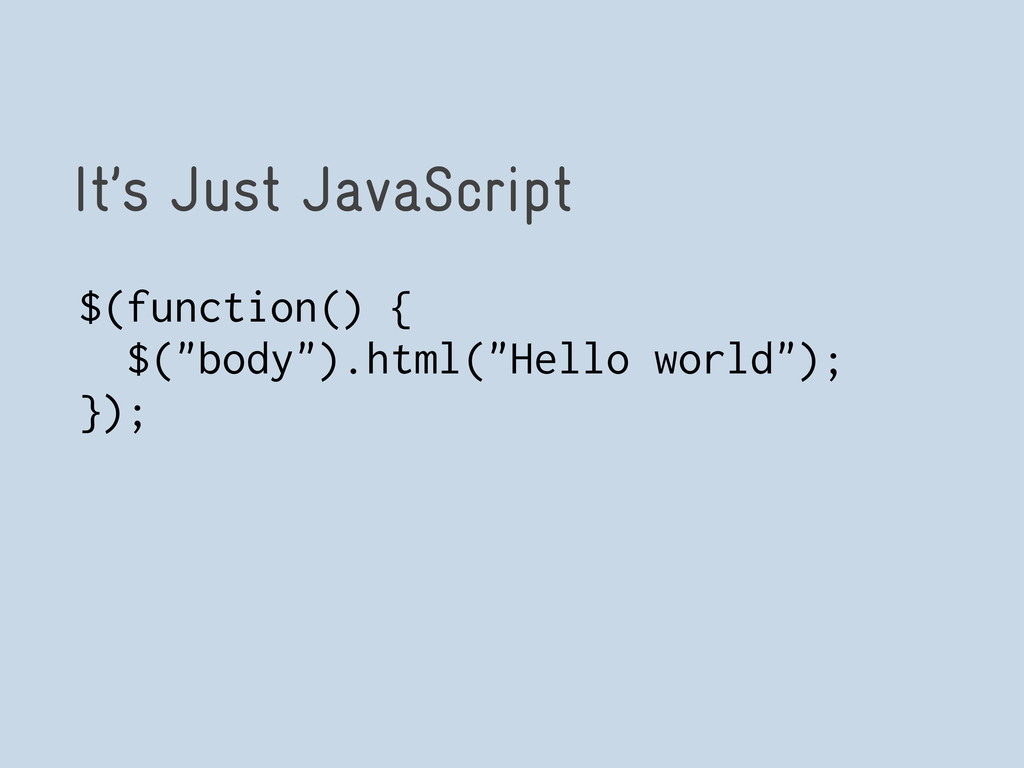 "It's Just JavaScript $(function() { $(""body"").h..."