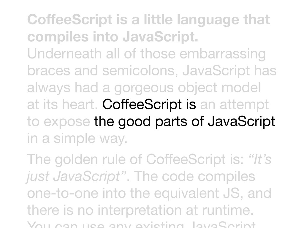 CoffeeScript is a little language that compiles...