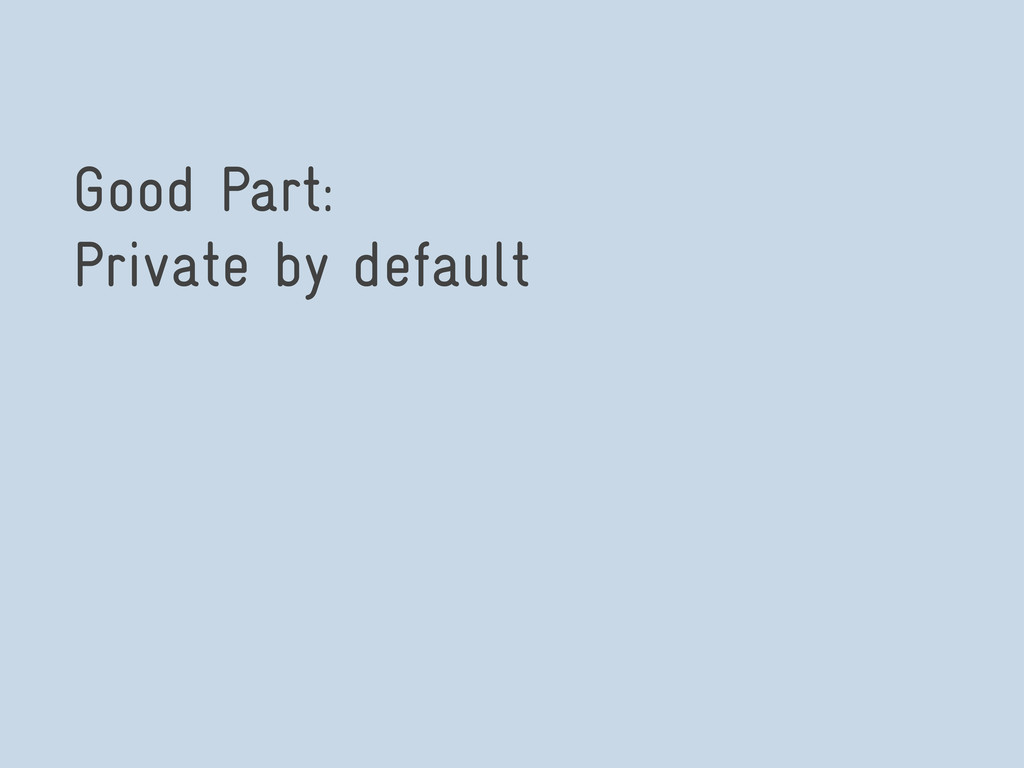 Good Part: Private by default