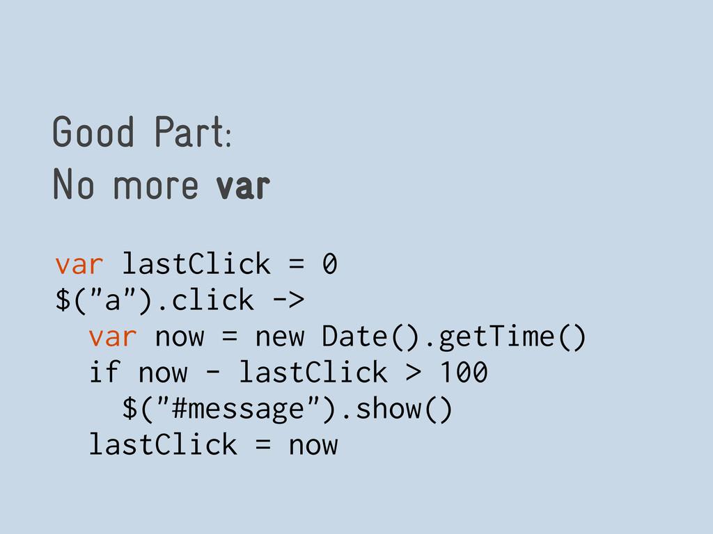 """Good Part: No more var var lastClick = 0 $(""""a"""")..."""