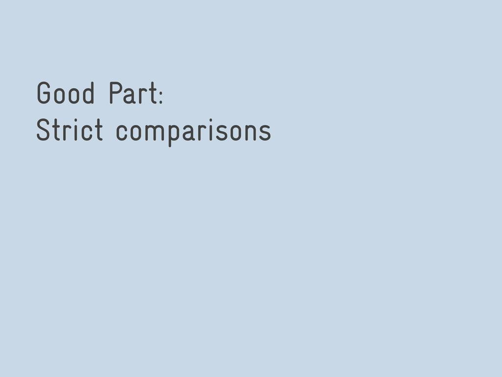 Good Part: Strict comparisons