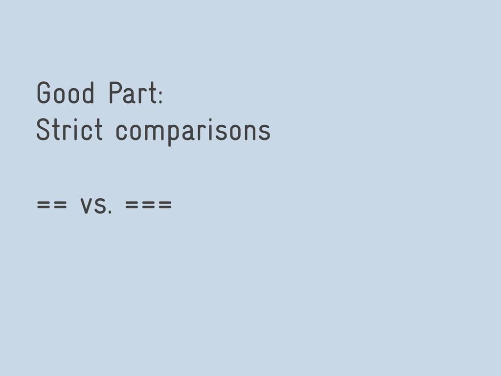 Good Part: Strict comparisons == vs. ===