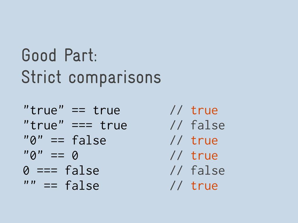 """Good Part: Strict comparisons """"true"""" == true //..."""