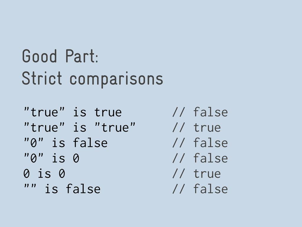 "Good Part: Strict comparisons ""true"" is true //..."