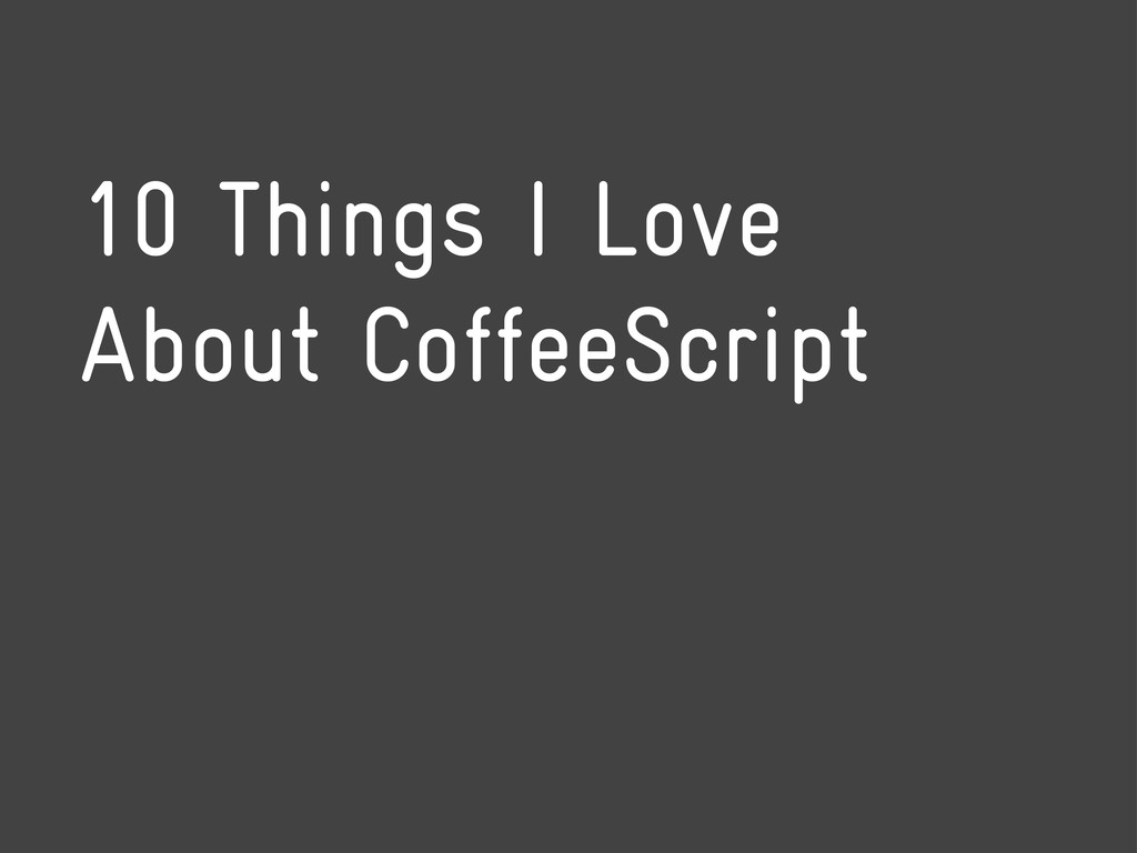 10 Things I Love About CoffeeScript