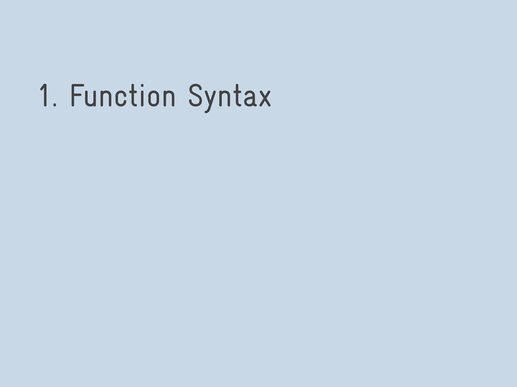 1. Function Syntax