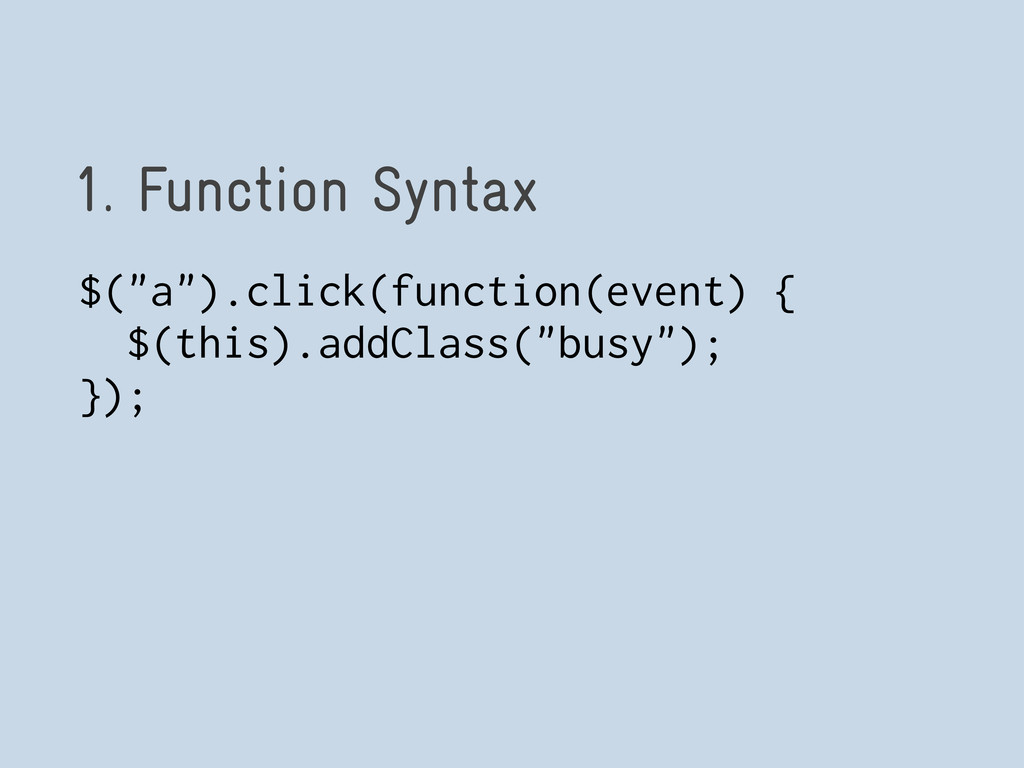 "1. Function Syntax $(""a"").click(function(event)..."
