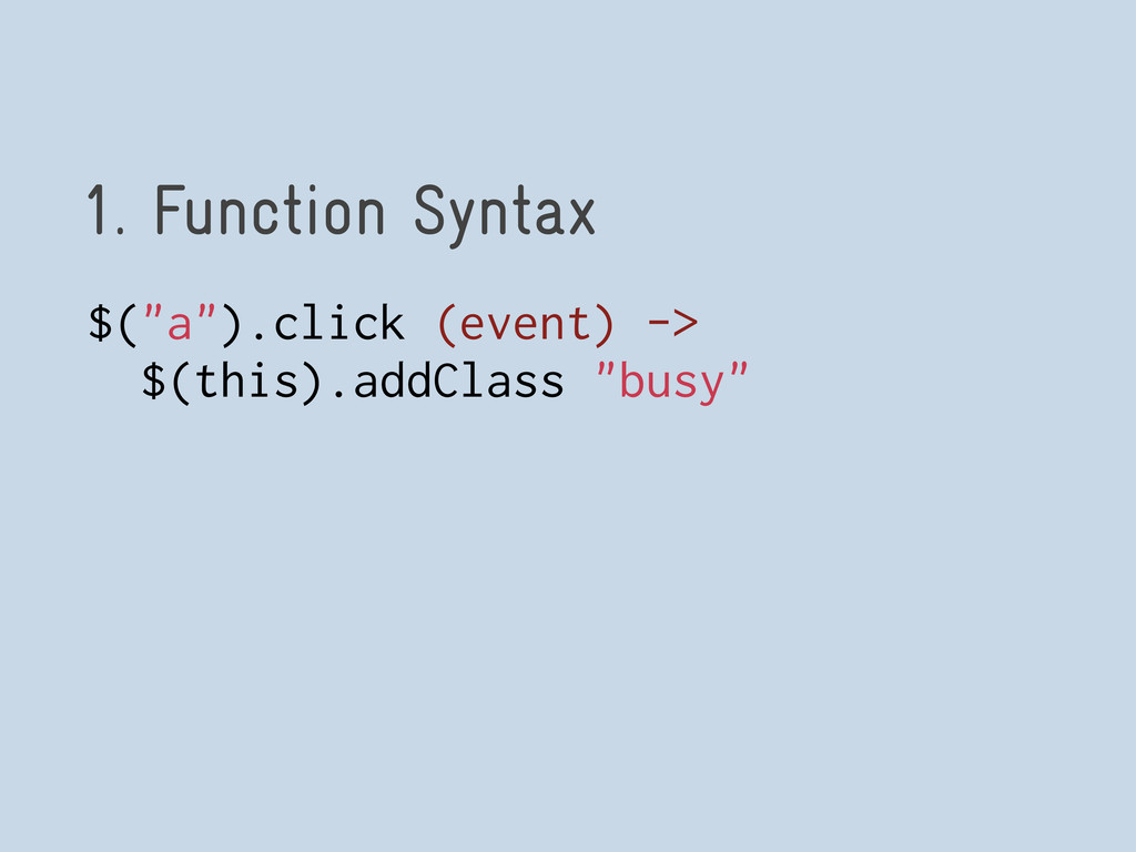 "1. Function Syntax $(""a"").click (event) -> $(th..."
