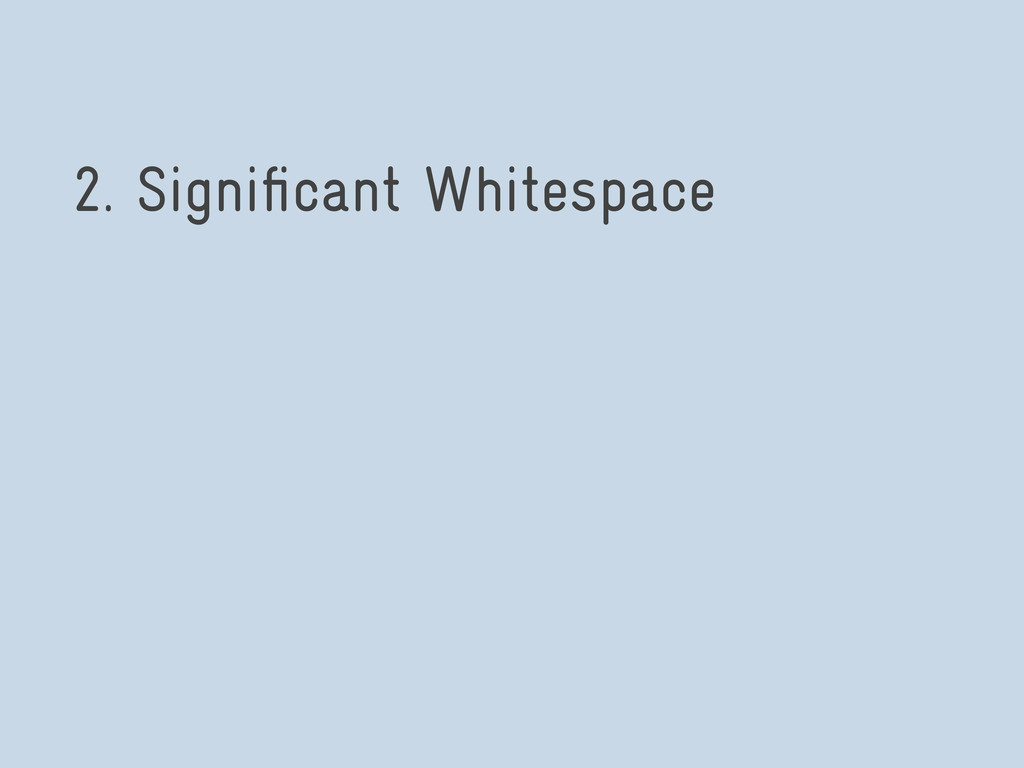 2. Significant Whitespace
