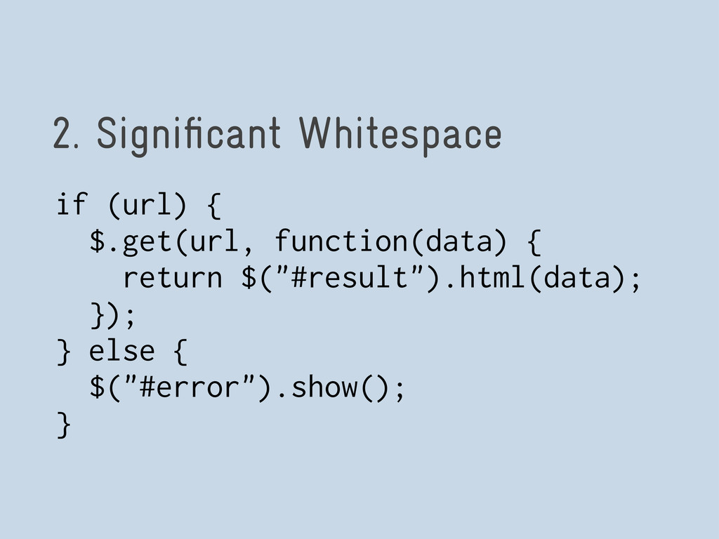 2. Significant Whitespace if (url) { $.get(url, ...