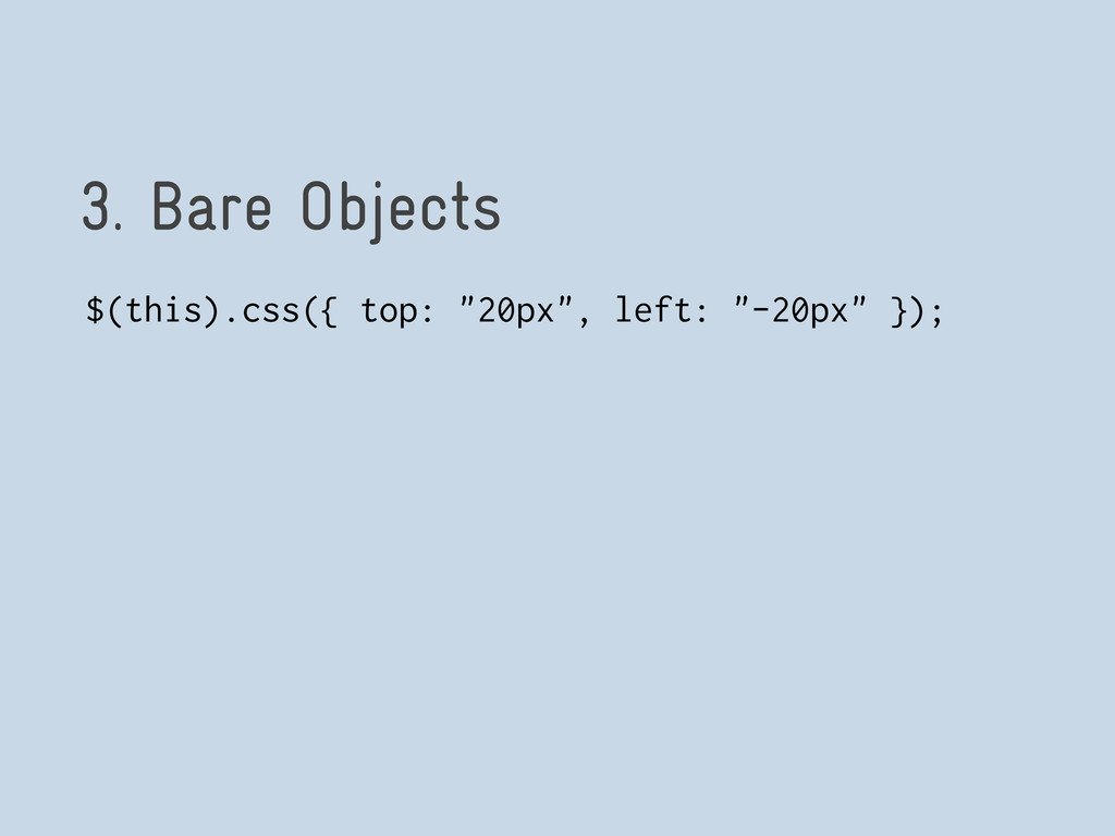 "3. Bare Objects $(this).css({ top: ""20px"", left..."
