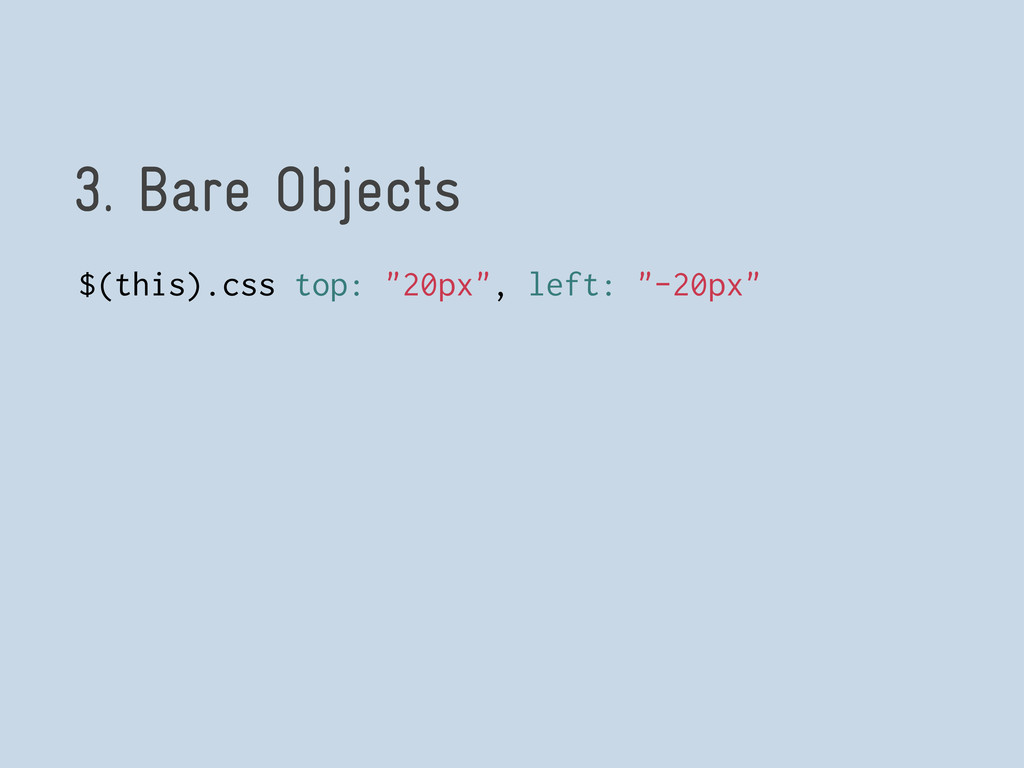 "3. Bare Objects $(this).css top: ""20px"", left: ..."
