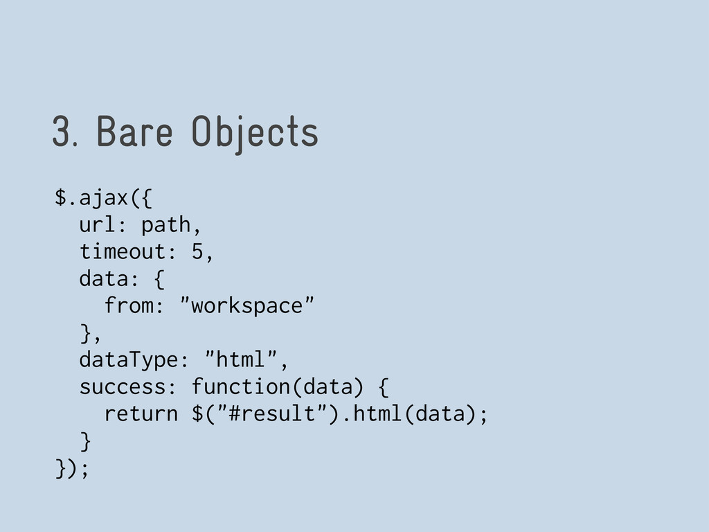 3. Bare Objects $.ajax({ url: path, timeout: 5,...