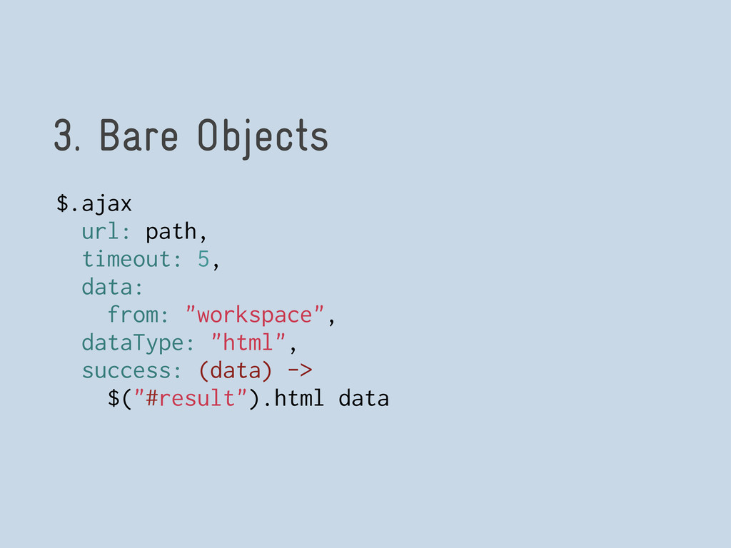 3. Bare Objects $.ajax url: path, timeout: 5, d...
