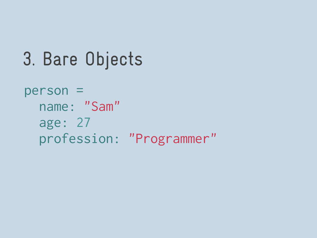 "3. Bare Objects person = name: ""Sam"" age: 27 pr..."