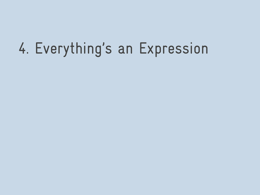 4. Everything's an Expression