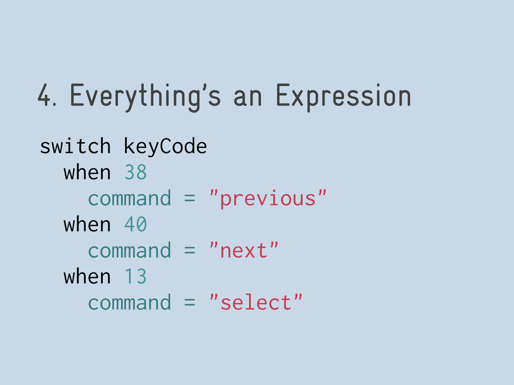 4. Everything's an Expression switch keyCode wh...