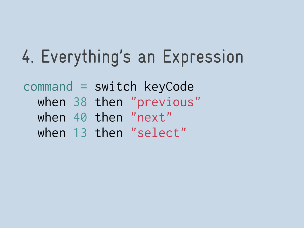 4. Everything's an Expression command = switch ...