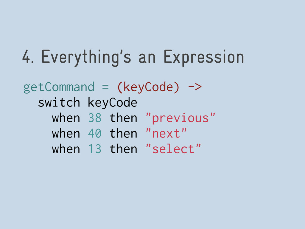 4. Everything's an Expression getCommand = (key...