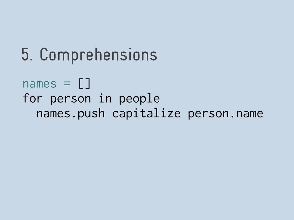 5. Comprehensions names = [] for person in peop...