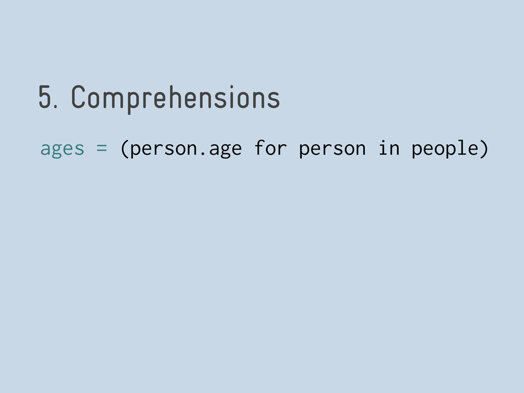 5. Comprehensions ages = (person.age for person...