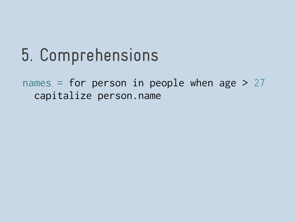 5. Comprehensions names = for person in people ...