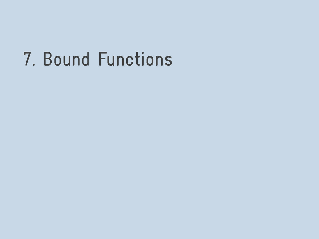 7. Bound Functions
