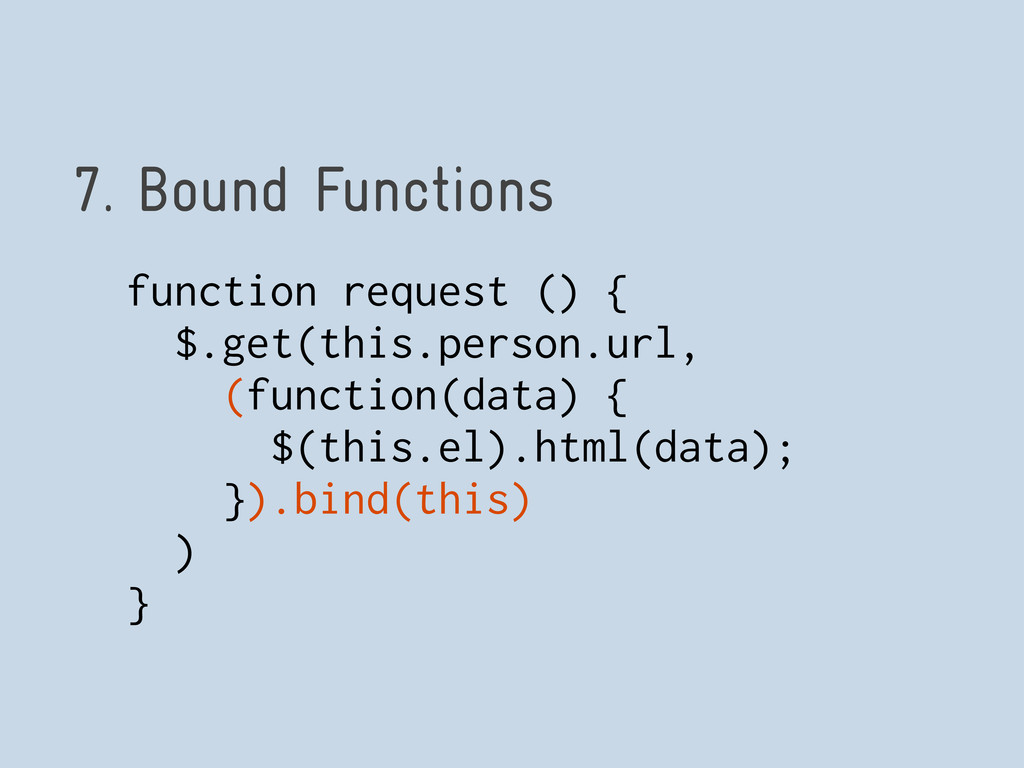 7. Bound Functions function request () { $.get(...