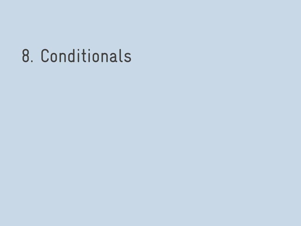 8. Conditionals