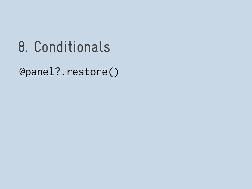8. Conditionals @panel?.restore()