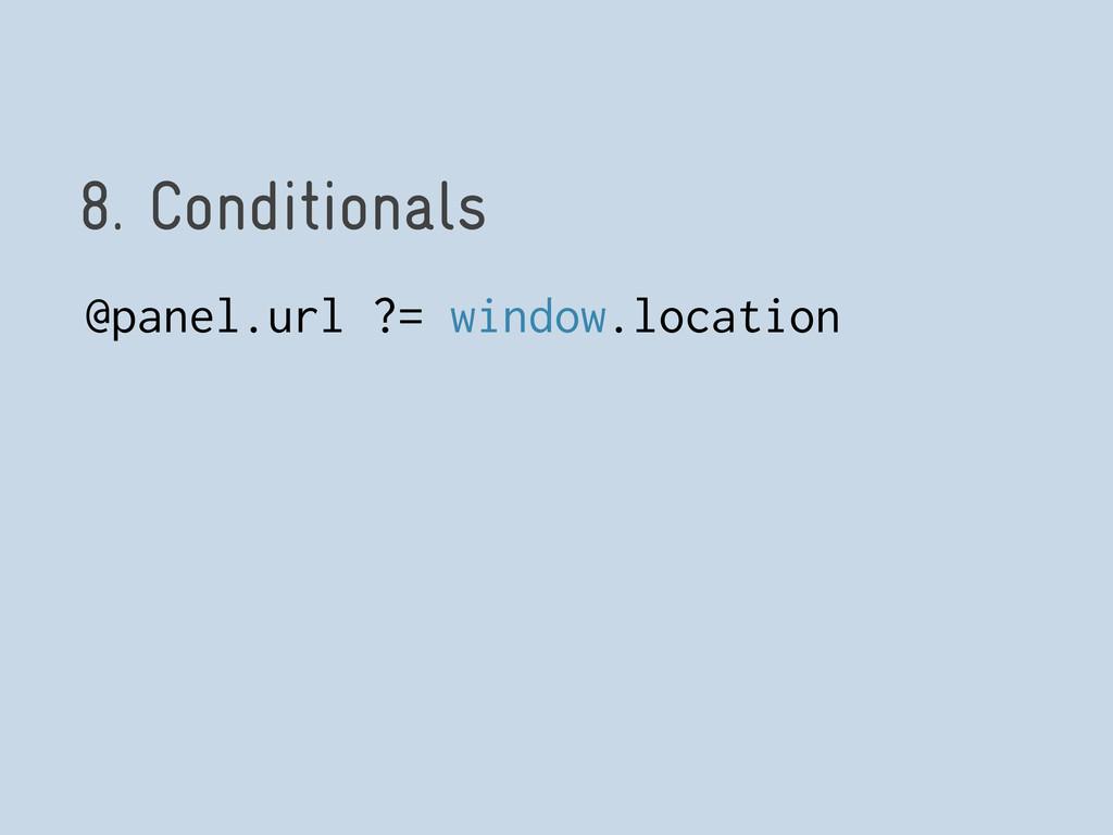 8. Conditionals @panel.url ?= window.location