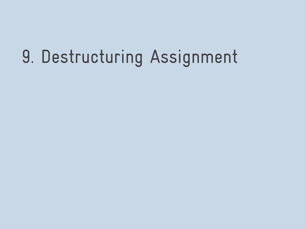 9. Destructuring Assignment