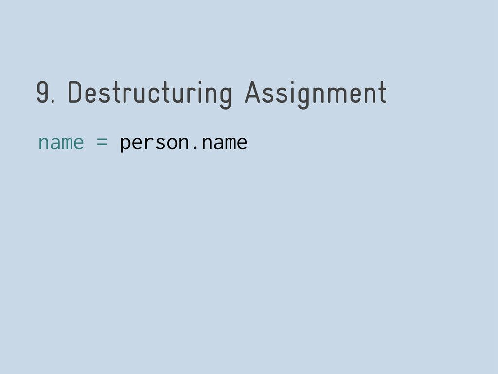 9. Destructuring Assignment name = person.name