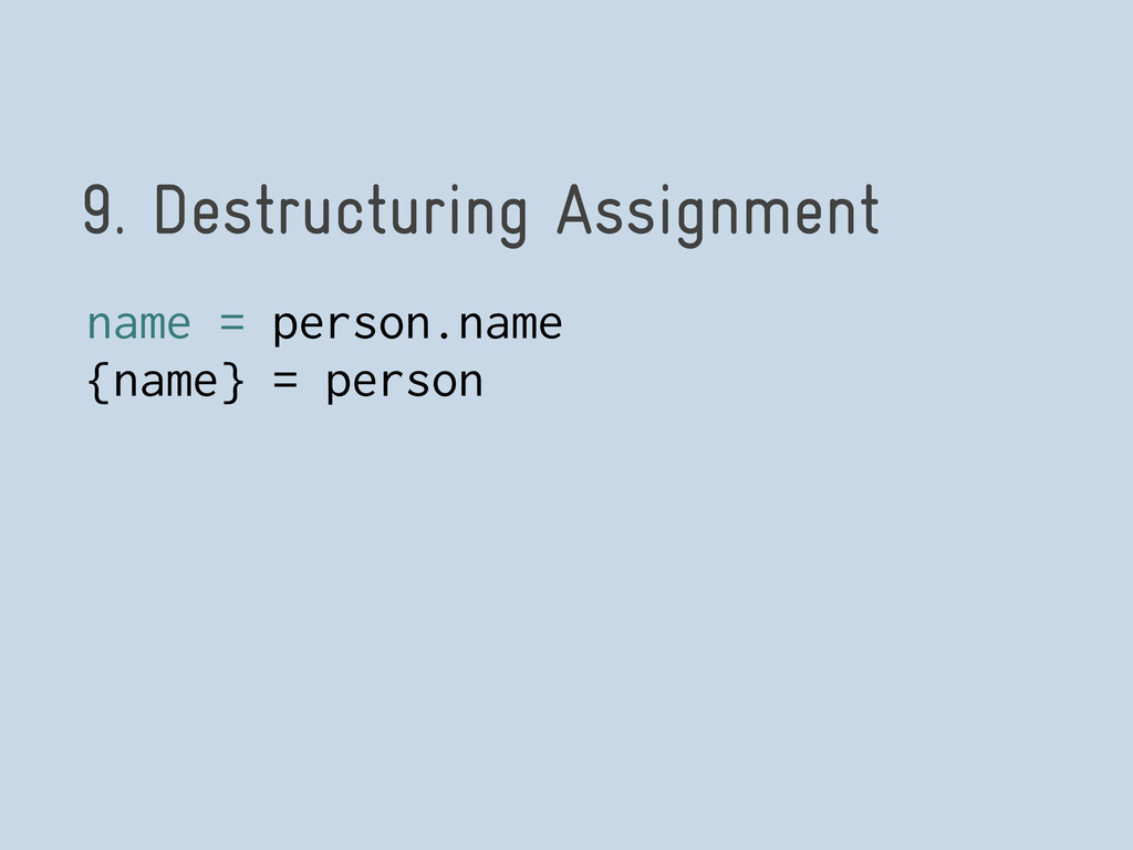 9. Destructuring Assignment name = person.name ...