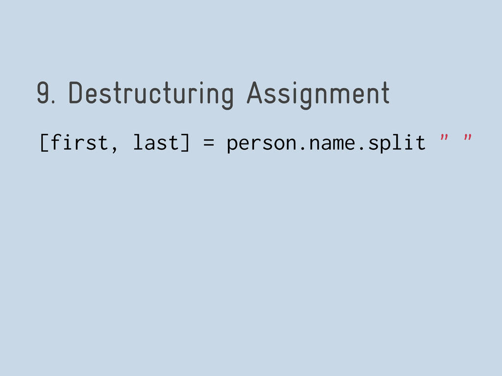 9. Destructuring Assignment [first, last] = per...
