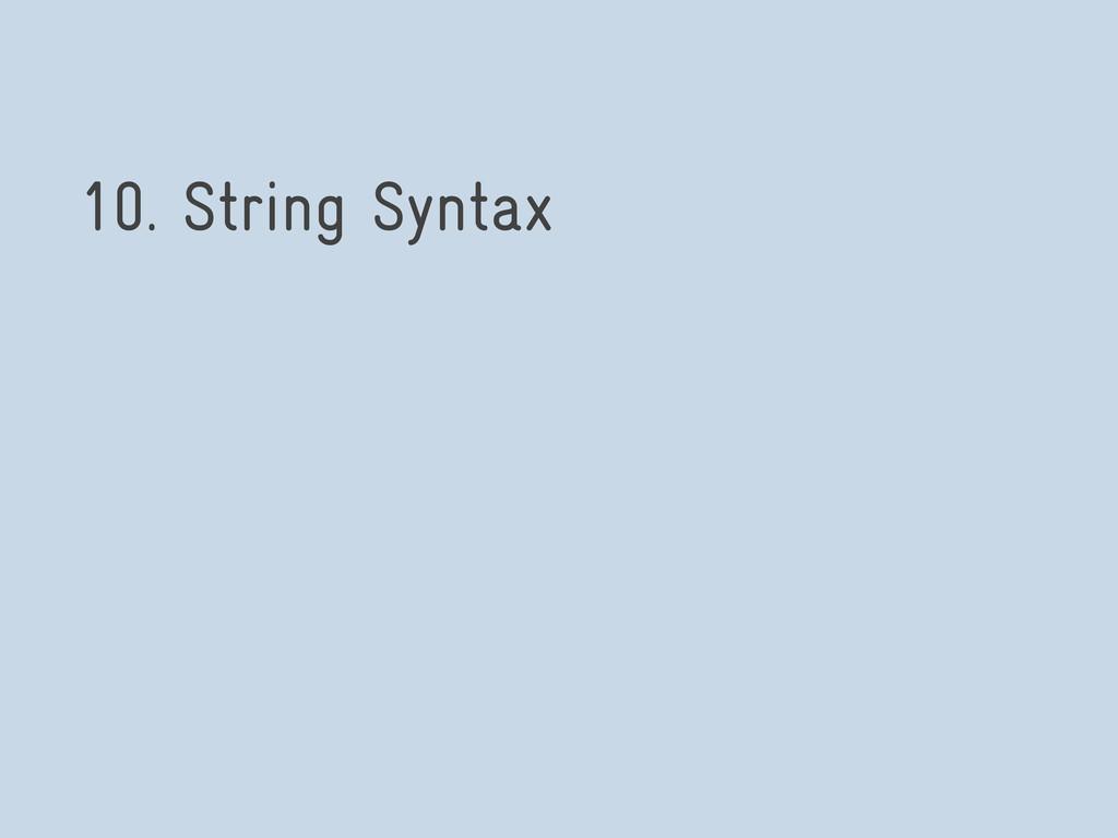 10. String Syntax