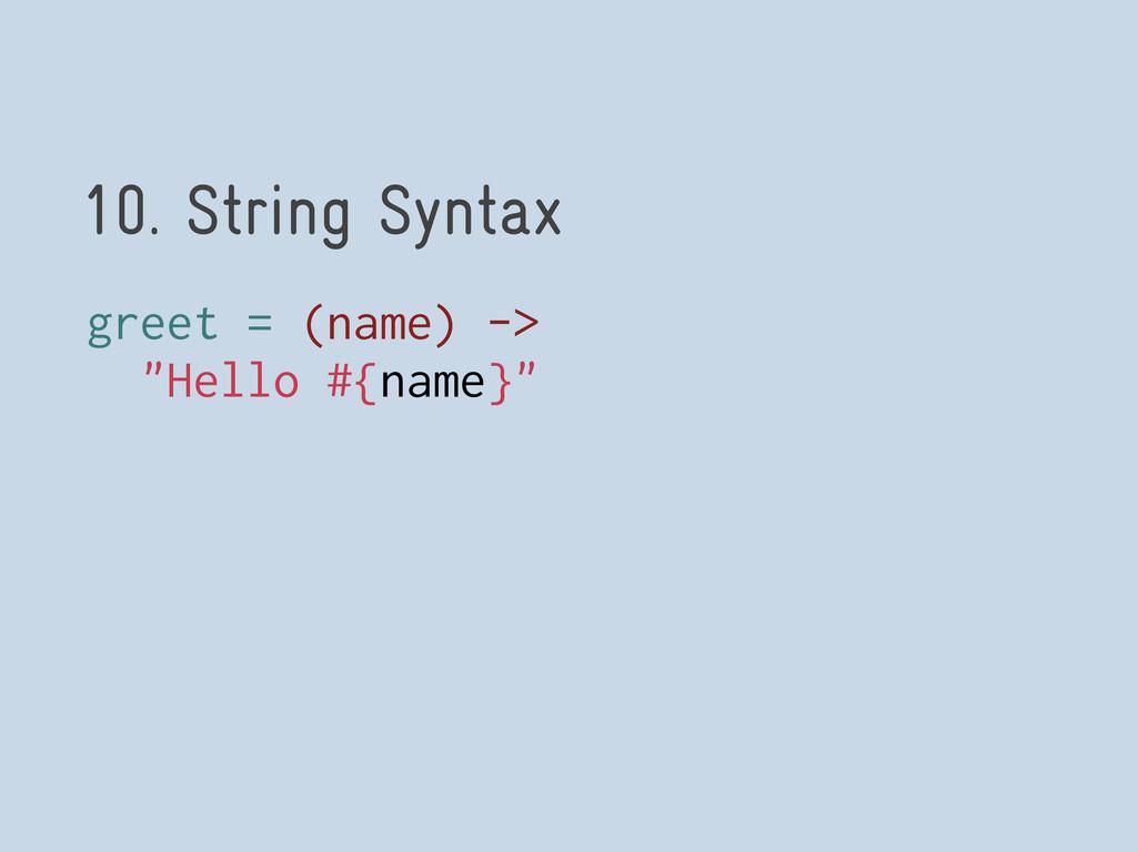 "10. String Syntax greet = (name) -> ""Hello #{na..."