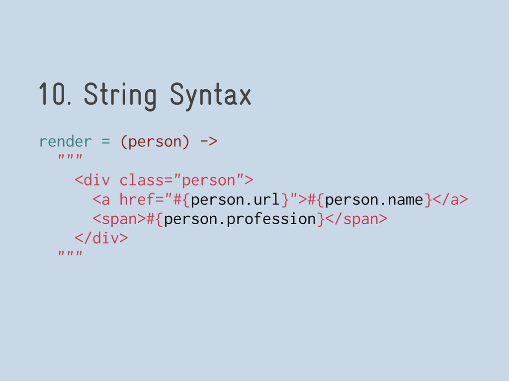 "10. String Syntax render = (person) -> """""" <div..."