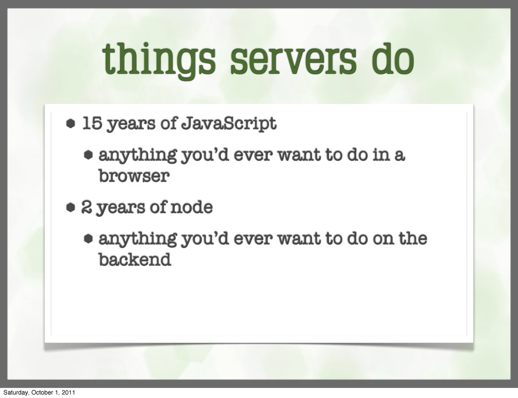 things servers do ⬢ 15 years of JavaScript ⬢ an...
