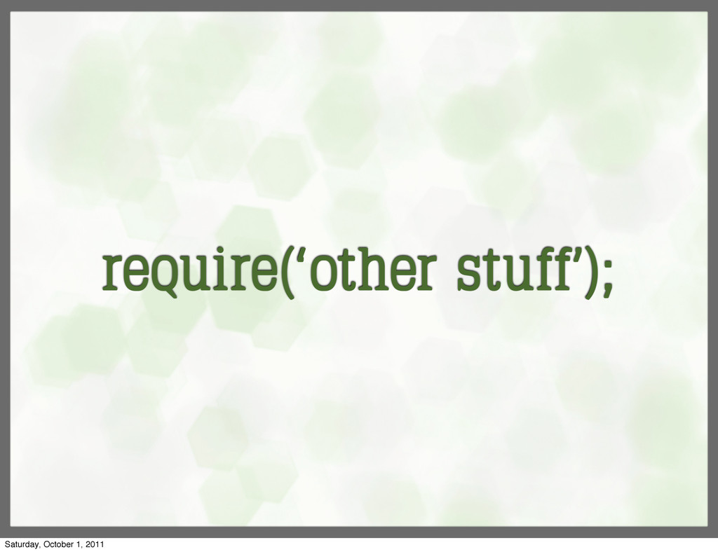 require('other stuff'); Saturday, October 1, 20...