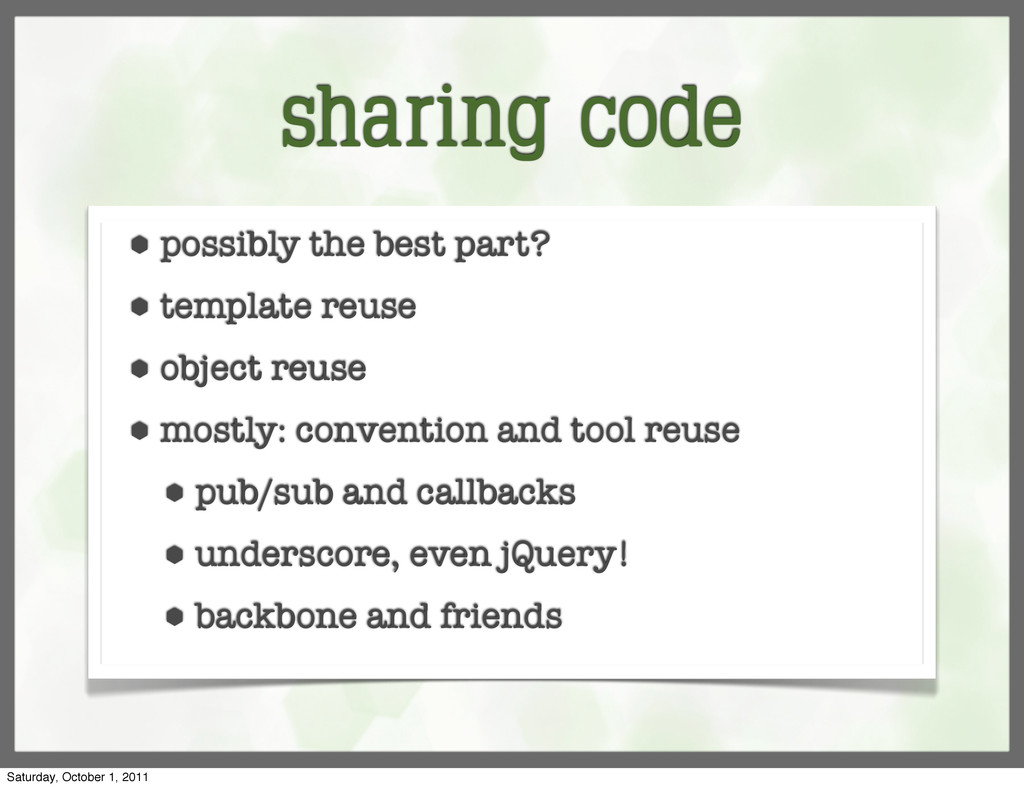 sharing code ⬢ possibly the best part? ⬢ templa...