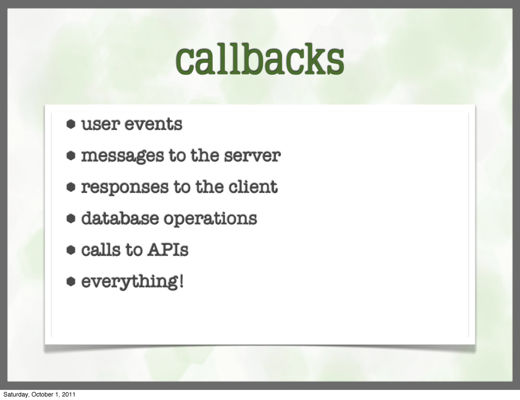 callbacks ⬢ user events ⬢ messages to the serve...