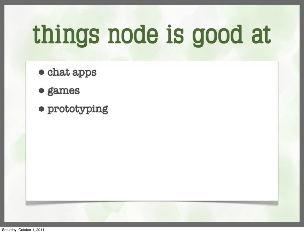 things node is good at ⬢ chat apps ⬢ games ⬢ pr...