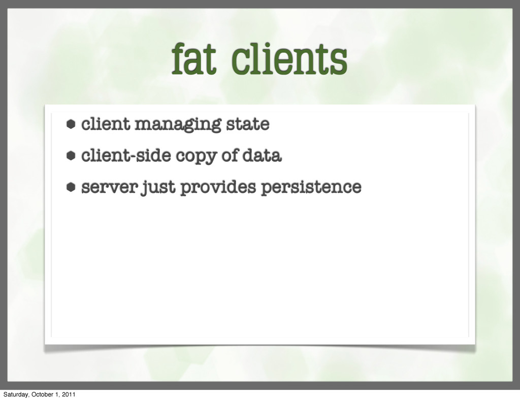 fat clients ⬢ client managing state ⬢ client-si...