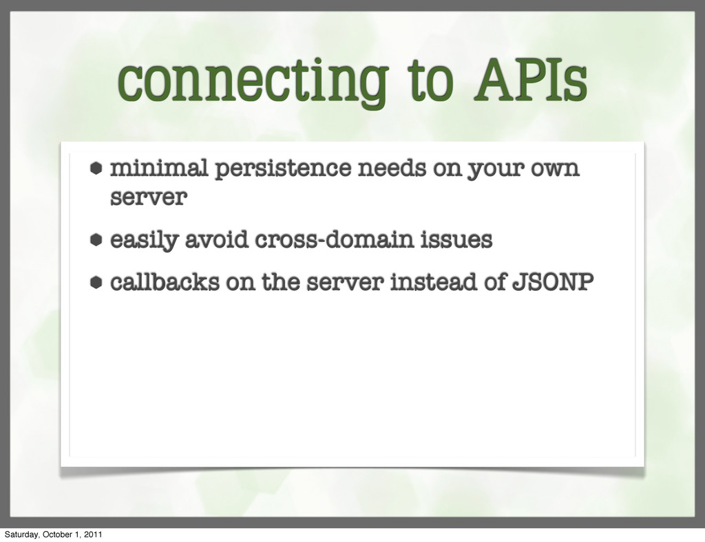 connecting to APIs ⬢ minimal persistence needs ...