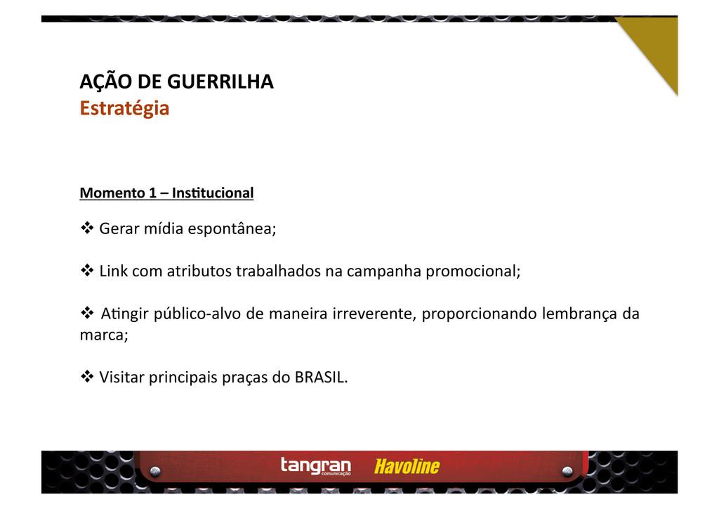 AÇÃO DE GUERRILHA Estratégia  Gerar mídia esp...