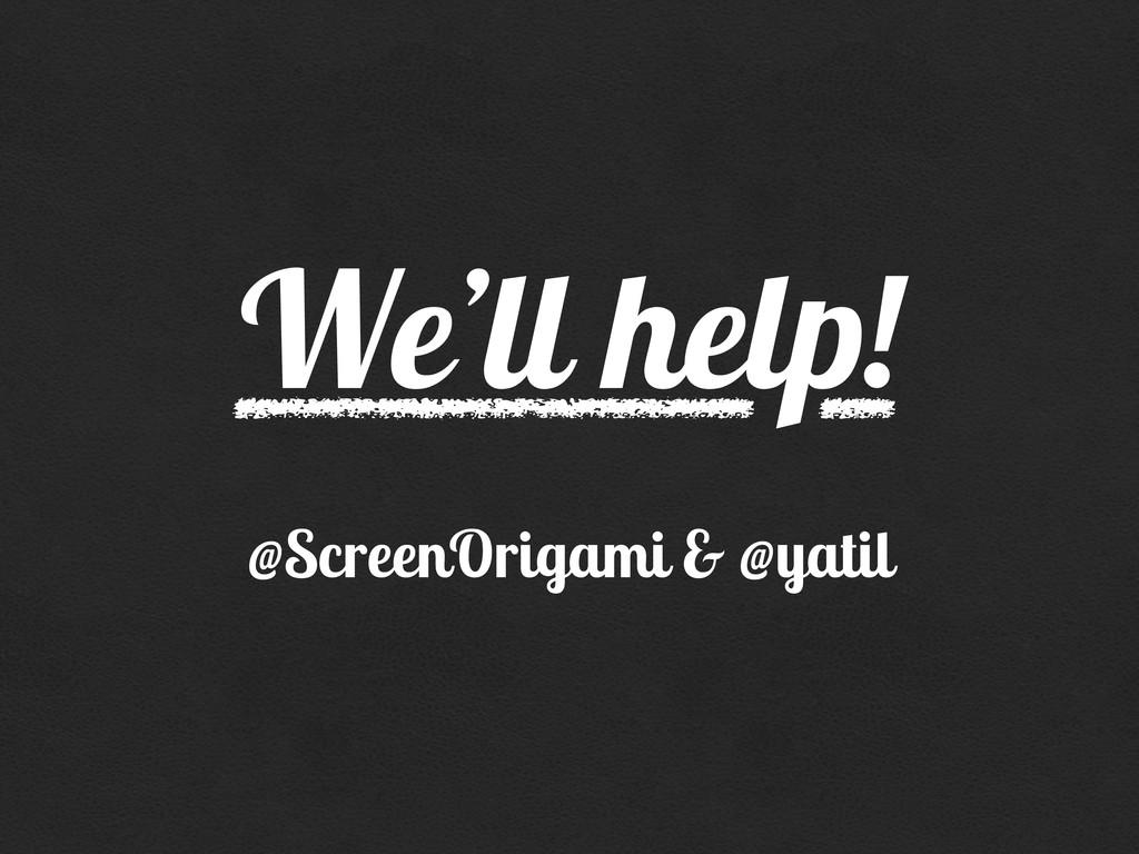 @ScreenOrigami & @yatil We'll help!