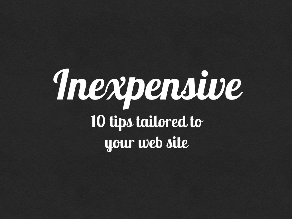 10 tips tailored to your web site Inexpensive