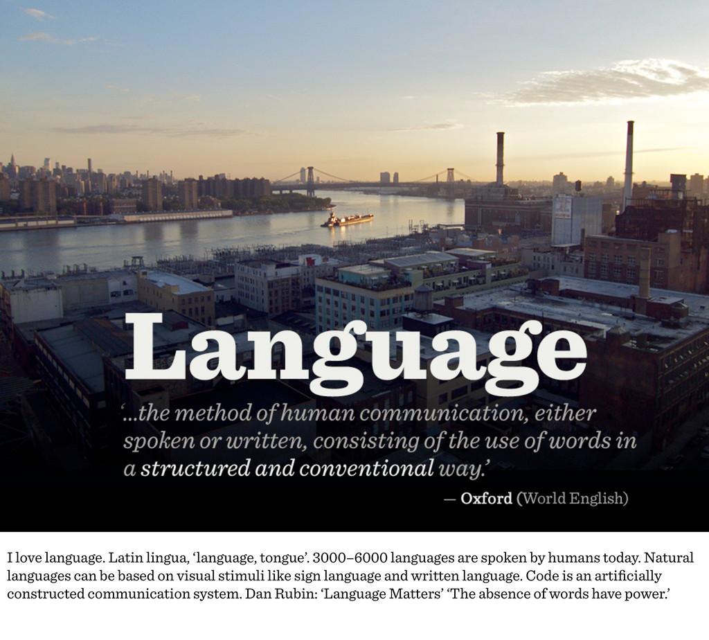 I love language. Latin lingua, 'language, tongu...