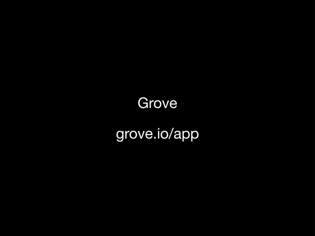 Grove grove.io/app